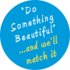 """Do something beautiful"" and we'll match it!"